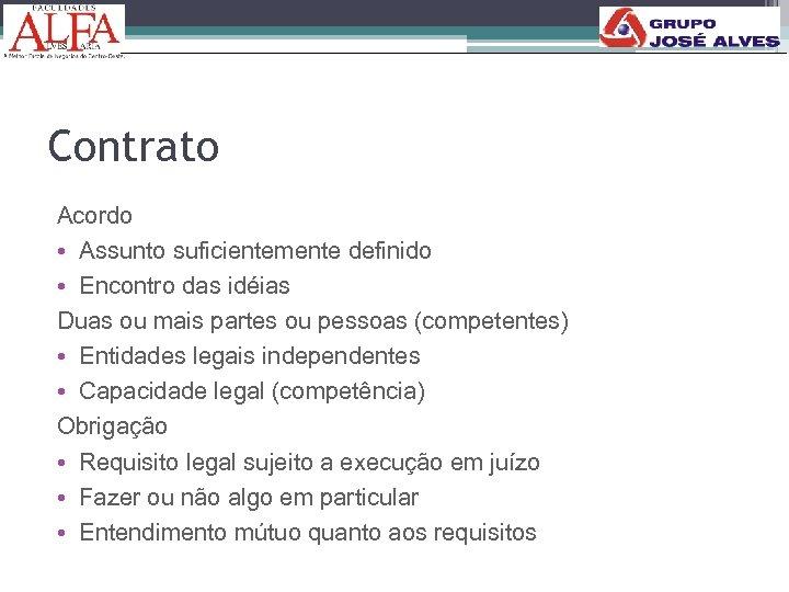 Contrato Acordo • Assunto suficientemente definido • Encontro das idéias Duas ou mais partes
