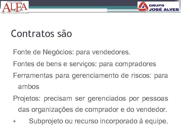Contratos são Fonte de Negócios: para vendedores. Fontes de bens e serviços: para compradores