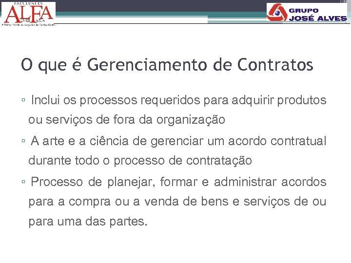 O que é Gerenciamento de Contratos ▫ Inclui os processos requeridos para adquirir produtos
