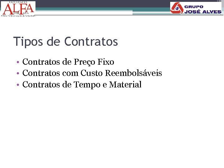 165 Tipos de Contratos • Contratos de Preço Fixo • Contratos com Custo Reembolsáveis