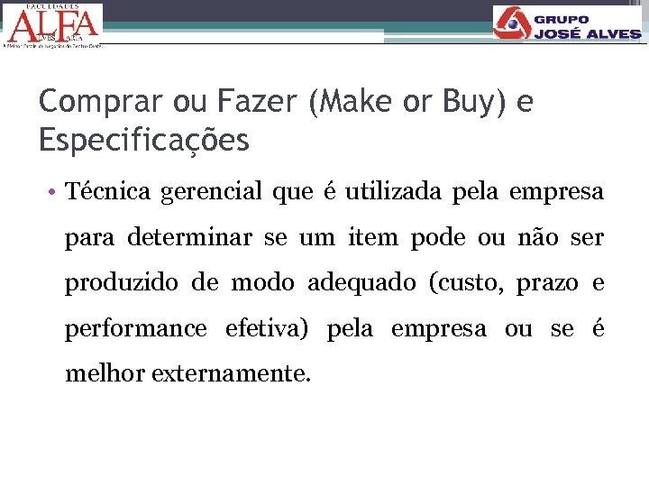 Comprar ou Fazer (Make or Buy) e Especificações • Técnica gerencial que é utilizada
