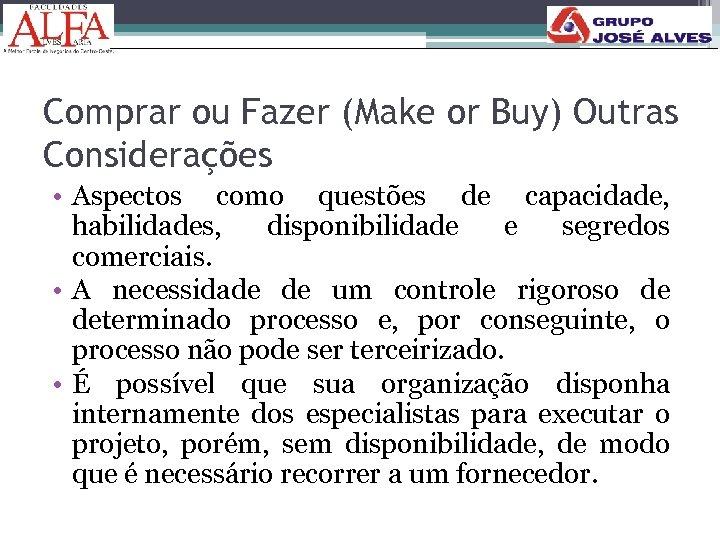 Comprar ou Fazer (Make or Buy) Outras Considerações • Aspectos como questões de capacidade,
