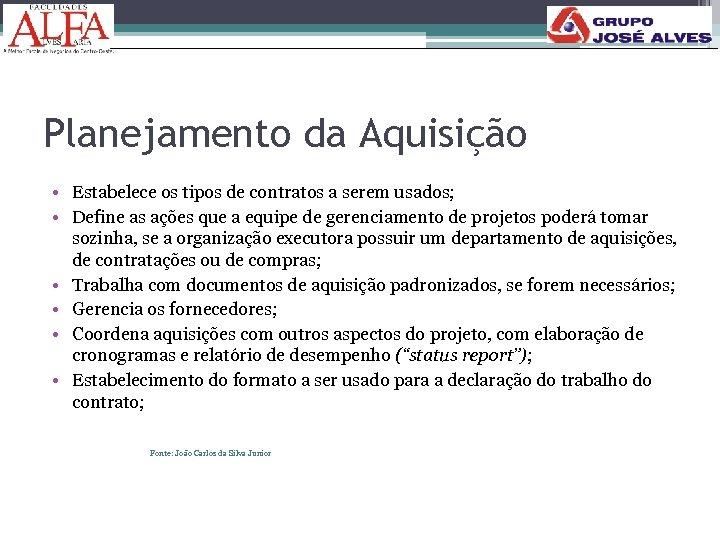 178 Planejamento da Aquisição • Estabelece os tipos de contratos a serem usados; •