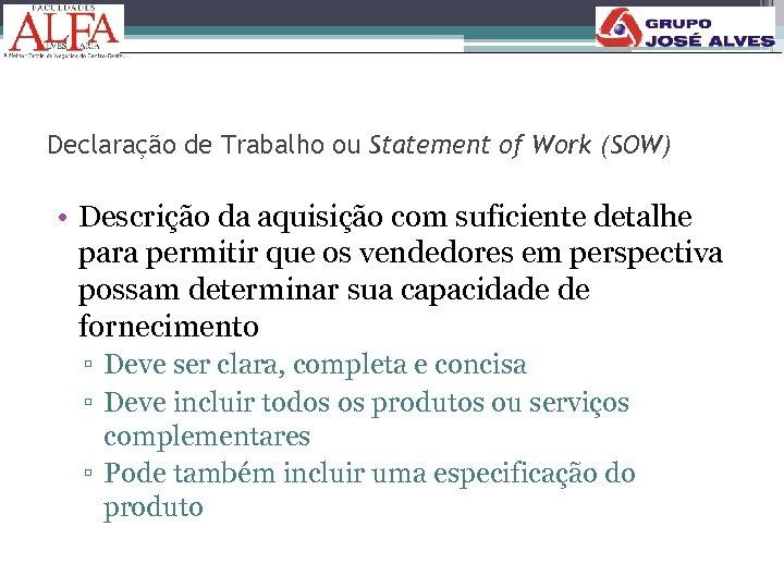 Declaração de Trabalho ou Statement of Work (SOW) • Descrição da aquisição com suficiente