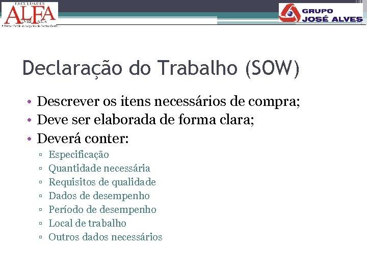 181 Declaração do Trabalho (SOW) • Descrever os itens necessários de compra; • Deve