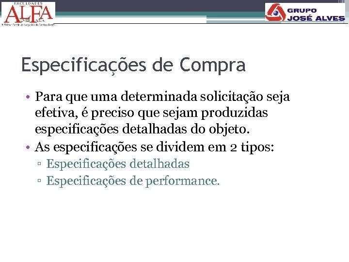Especificações de Compra • Para que uma determinada solicitação seja efetiva, é preciso que