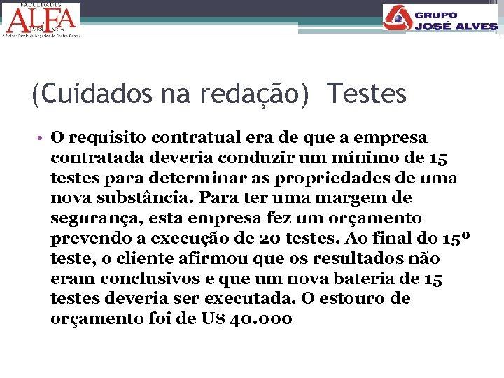 184 (Cuidados na redação) Testes • O requisito contratual era de que a empresa