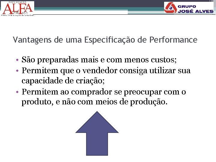 Vantagens de uma Especificação de Performance • São preparadas mais e com menos custos;