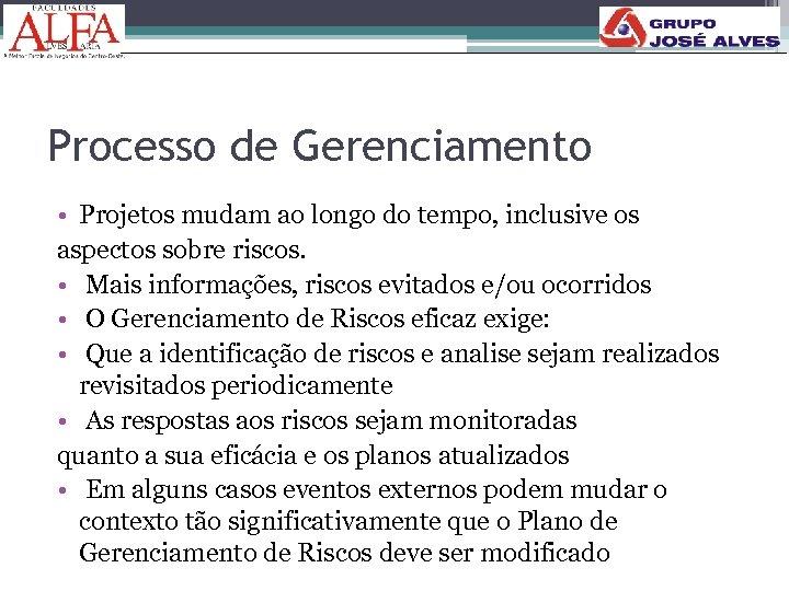 Processo de Gerenciamento • Projetos mudam ao longo do tempo, inclusive os aspectos sobre