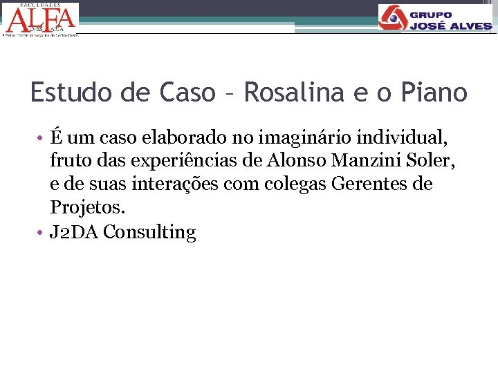 Estudo de Caso – Rosalina e o Piano • É um caso elaborado no