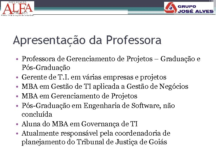 Apresentação da Professora • Professora de Gerenciamento de Projetos – Graduação e Pós-Graduação •