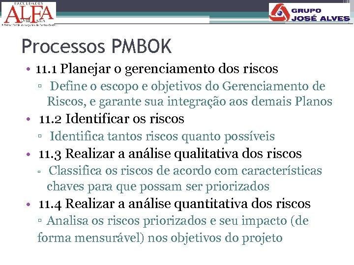 Processos PMBOK • 11. 1 Planejar o gerenciamento dos riscos ▫ Define o escopo