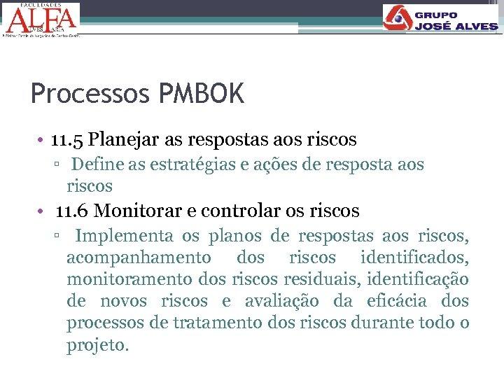 Processos PMBOK • 11. 5 Planejar as respostas aos riscos ▫ Define as estratégias