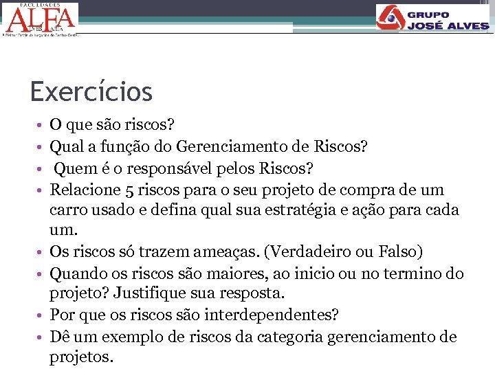 Exercícios • • O que são riscos? Qual a função do Gerenciamento de Riscos?