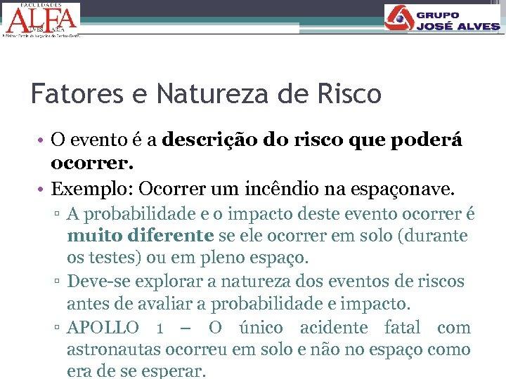 Fatores e Natureza de Risco • O evento é a descrição do risco que