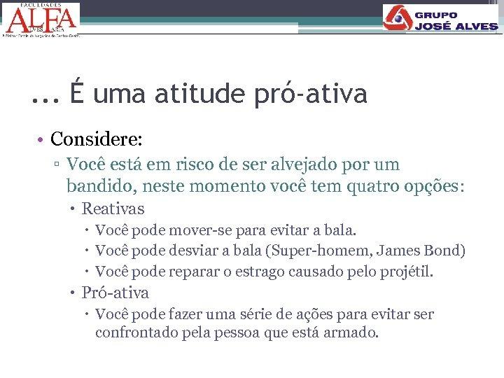 . . . É uma atitude pró-ativa • Considere: ▫ Você está em risco