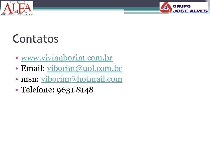 Contatos • • www. vivianborim. com. br Email: viborim@uol. com. br msn: viborim@hotmail. com