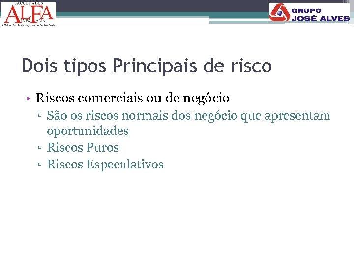 Dois tipos Principais de risco • Riscos comerciais ou de negócio ▫ São os