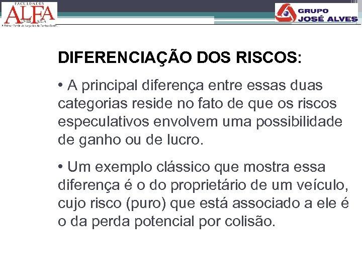 DIFERENCIAÇÃO DOS RISCOS: • A principal diferença entre essas duas categorias reside no fato