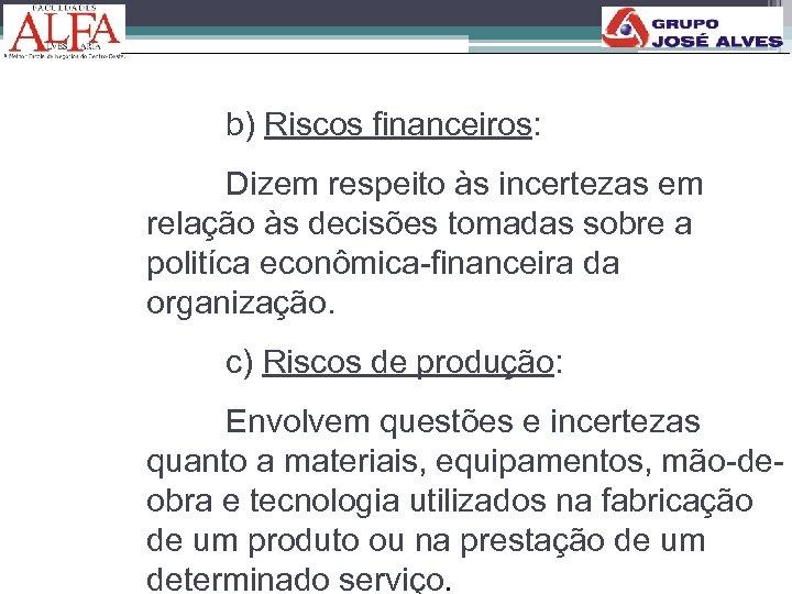 b) Riscos financeiros: Dizem respeito às incertezas em relação às decisões tomadas sobre a