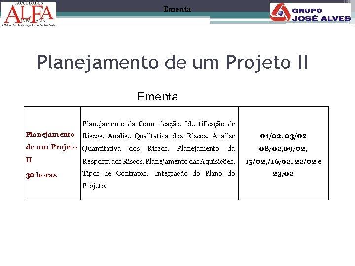 Ementa Planejamento de um Projeto II Ementa Planejamento da Comunicação. Identificação de Planejamento Riscos.
