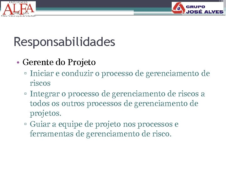 Responsabilidades • Gerente do Projeto ▫ Iniciar e conduzir o processo de gerenciamento de