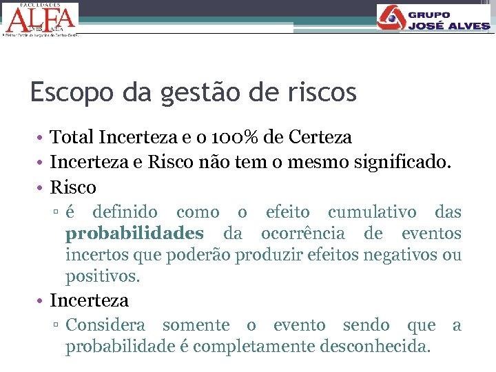 Escopo da gestão de riscos • Total Incerteza e o 100% de Certeza •
