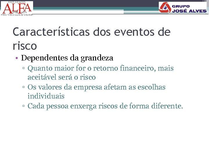 Características dos eventos de risco • Dependentes da grandeza ▫ Quanto maior for o