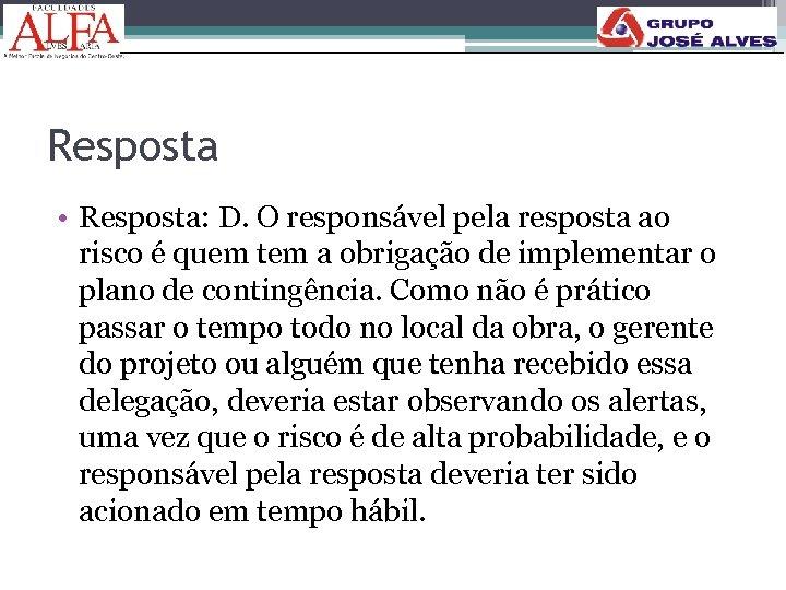 Resposta • Resposta: D. O responsável pela resposta ao risco é quem tem a