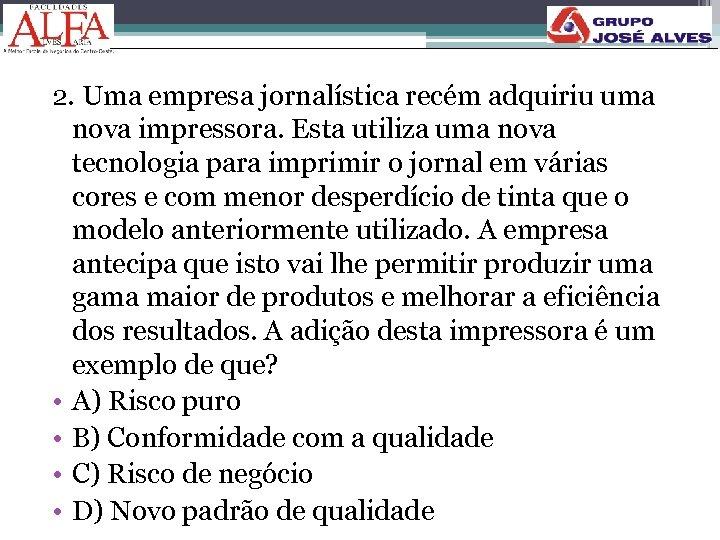 2. Uma empresa jornalística recém adquiriu uma nova impressora. Esta utiliza uma nova tecnologia