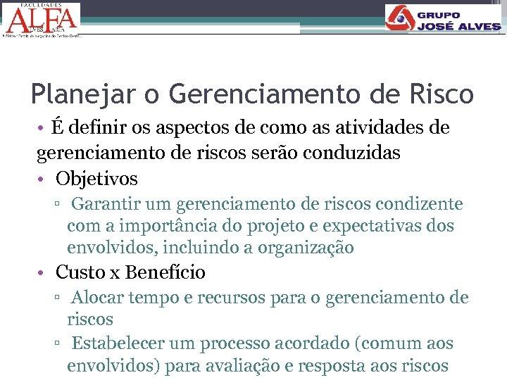 Planejar o Gerenciamento de Risco • É definir os aspectos de como as atividades