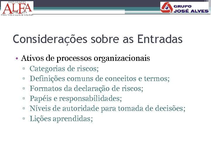 Considerações sobre as Entradas • Ativos de processos organizacionais ▫ ▫ ▫ Categorias de