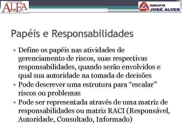 Papéis e Responsabilidades • Define os papéis nas atividades de gerenciamento de riscos, suas