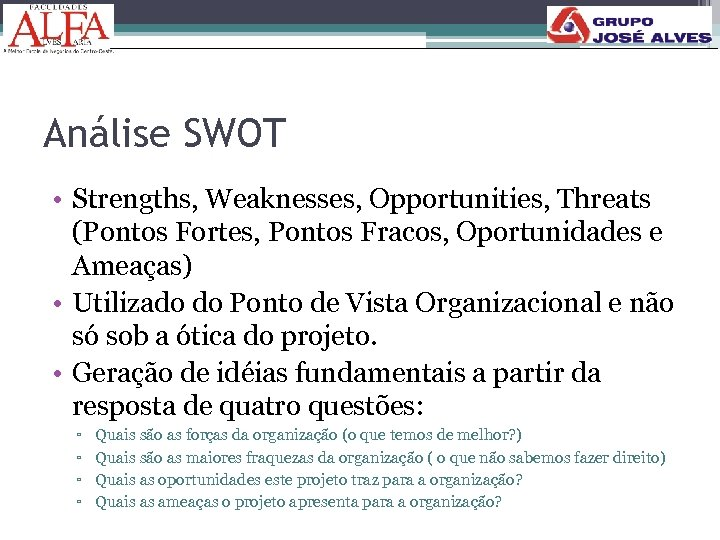 Análise SWOT • Strengths, Weaknesses, Opportunities, Threats (Pontos Fortes, Pontos Fracos, Oportunidades e Ameaças)