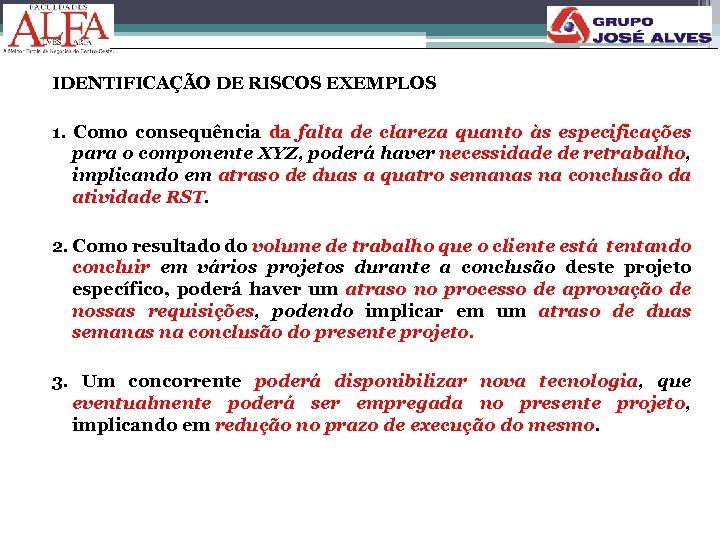IDENTIFICAÇÃO DE RISCOS EXEMPLOS 1. Como consequência da falta de clareza quanto às especificações