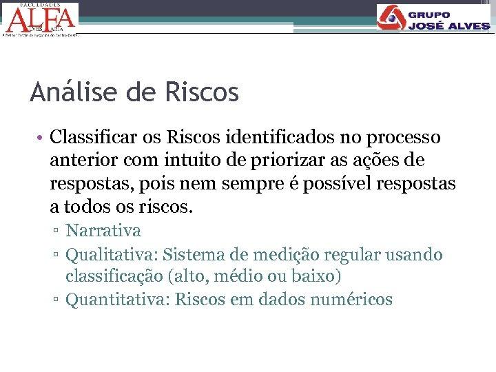 Análise de Riscos • Classificar os Riscos identificados no processo anterior com intuito de