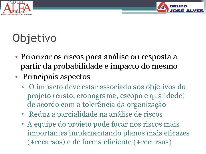 Objetivo • Priorizar os riscos para análise ou resposta a partir da probabilidade e