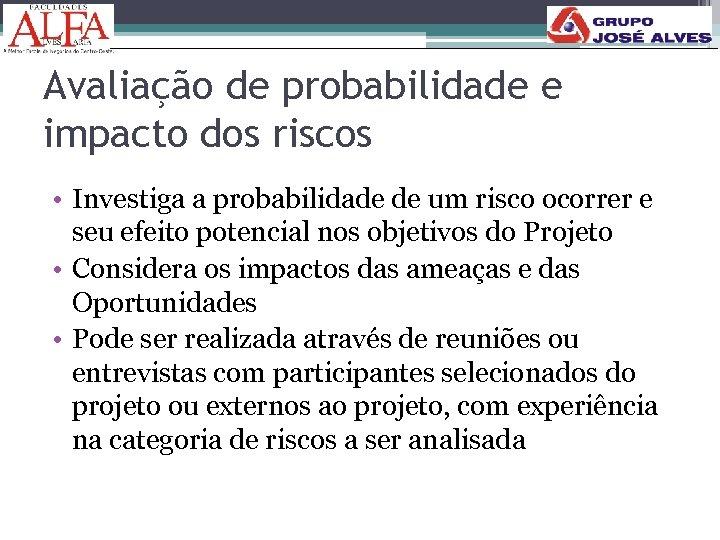 Avaliação de probabilidade e impacto dos riscos • Investiga a probabilidade de um risco