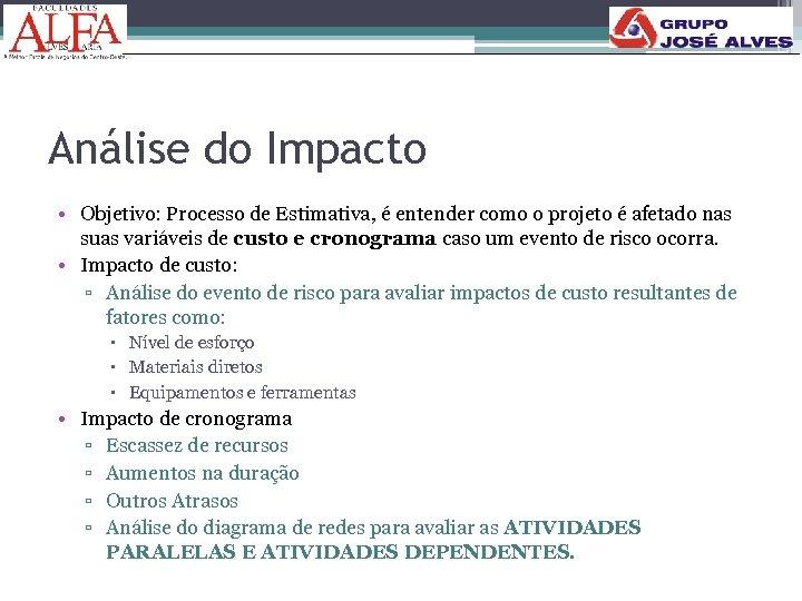 Análise do Impacto • Objetivo: Processo de Estimativa, é entender como o projeto é