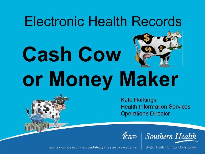 Electronic Health Records Cash Cow or Money Maker Kate Horkings Health Information Services Operations