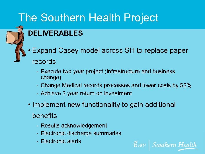 The Southern Health Project DELIVERABLES • Expand Casey model across SH to replace paper