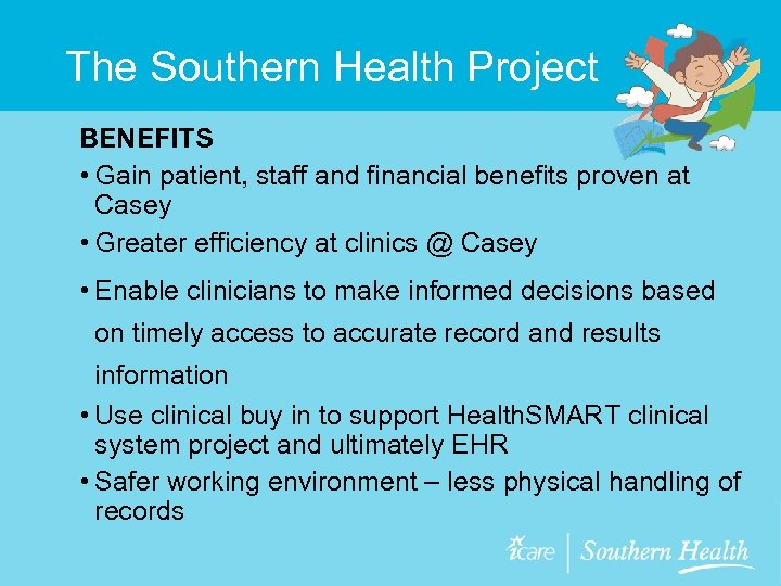 The Southern Health Project BENEFITS • Gain patient, staff and financial benefits proven at