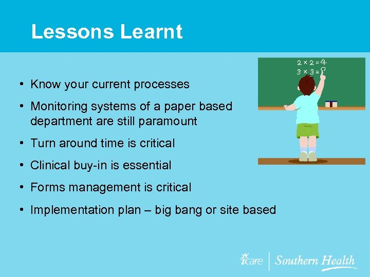 Lessons Learnt • Know your current processes • Monitoring systems of a paper based