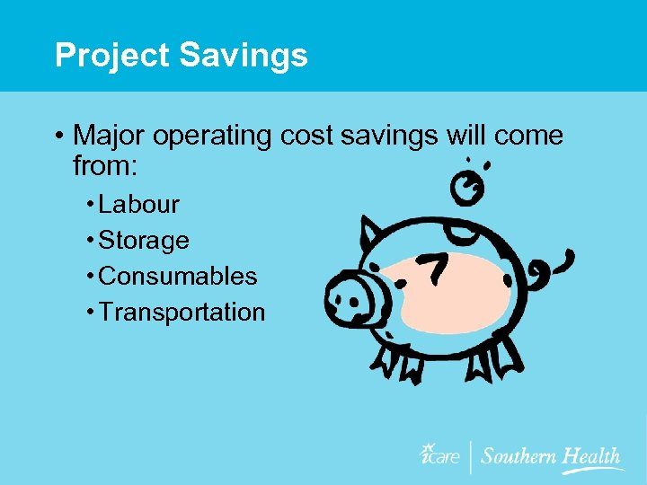 Project Savings • Major operating cost savings will come from: • Labour • Storage