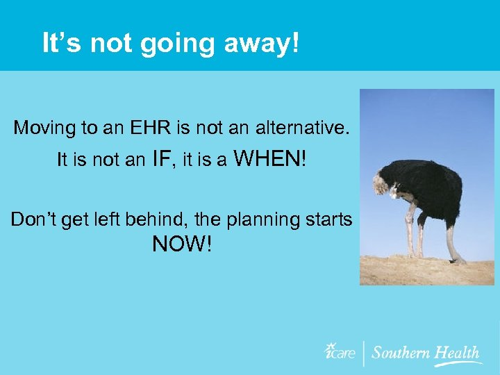 It's not going away! Moving to an EHR is not an alternative. It is