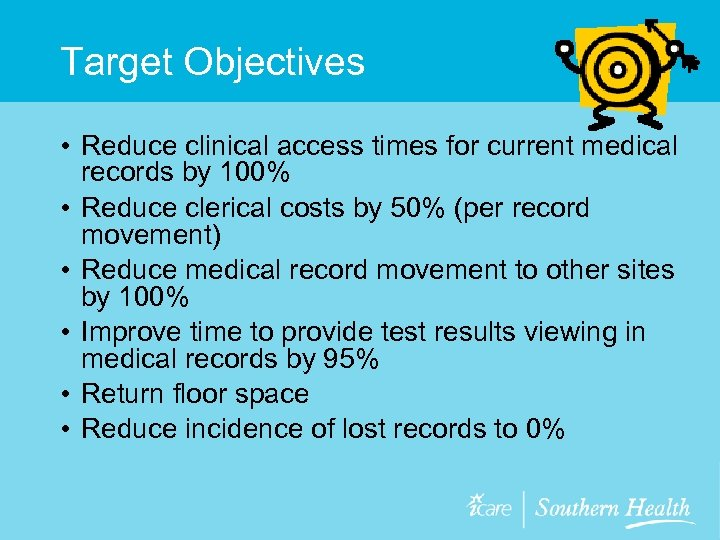 Target Objectives • Reduce clinical access times for current medical records by 100% •