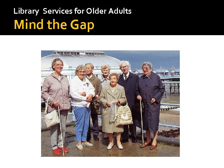 Library Services for Older Adults Mind the Gap