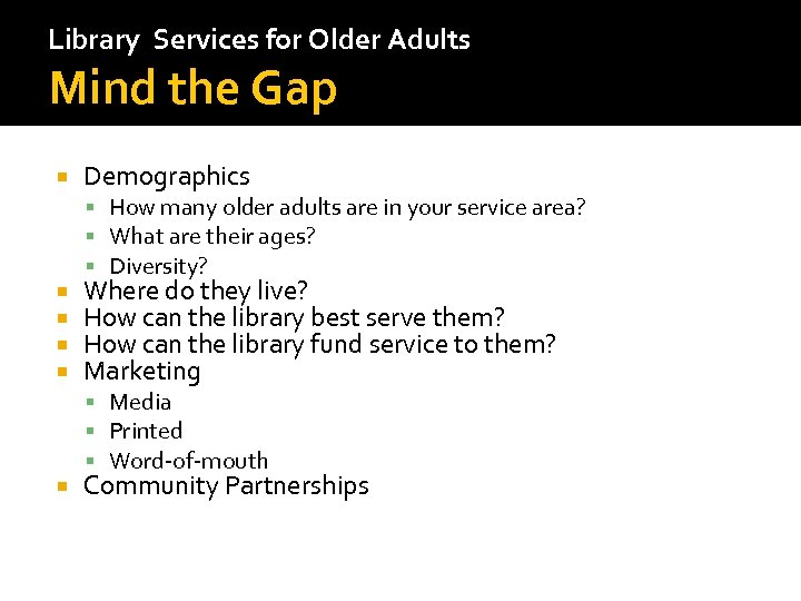 Library Services for Older Adults Mind the Gap Demographics How many older adults are