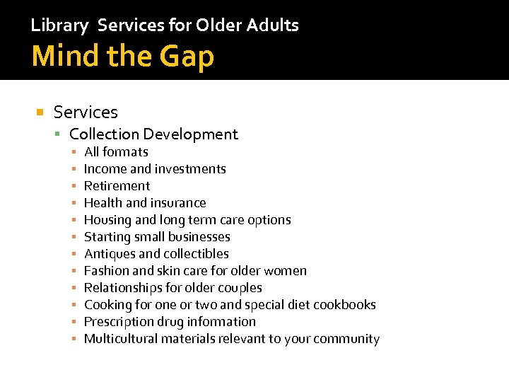 Library Services for Older Adults Mind the Gap Services Collection Development ▪ ▪ ▪