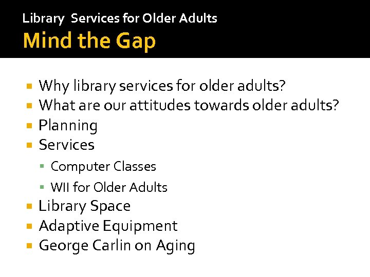 Library Services for Older Adults Mind the Gap Why library services for older adults?